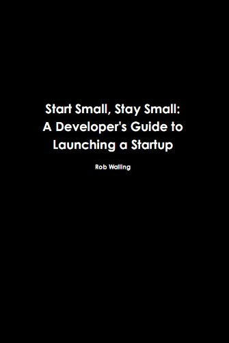 Book Cover: Start Small, Stay Small: A Developer's Guide to Launching a Startup