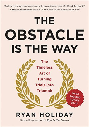 Book Cover: The Obstacle Is the Way: The Timeless Art of Turning Trials into Triumph